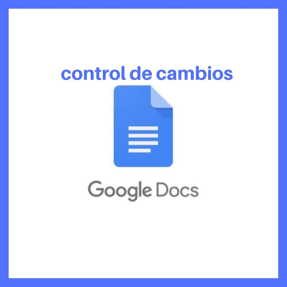 control de cambios en Google Docs