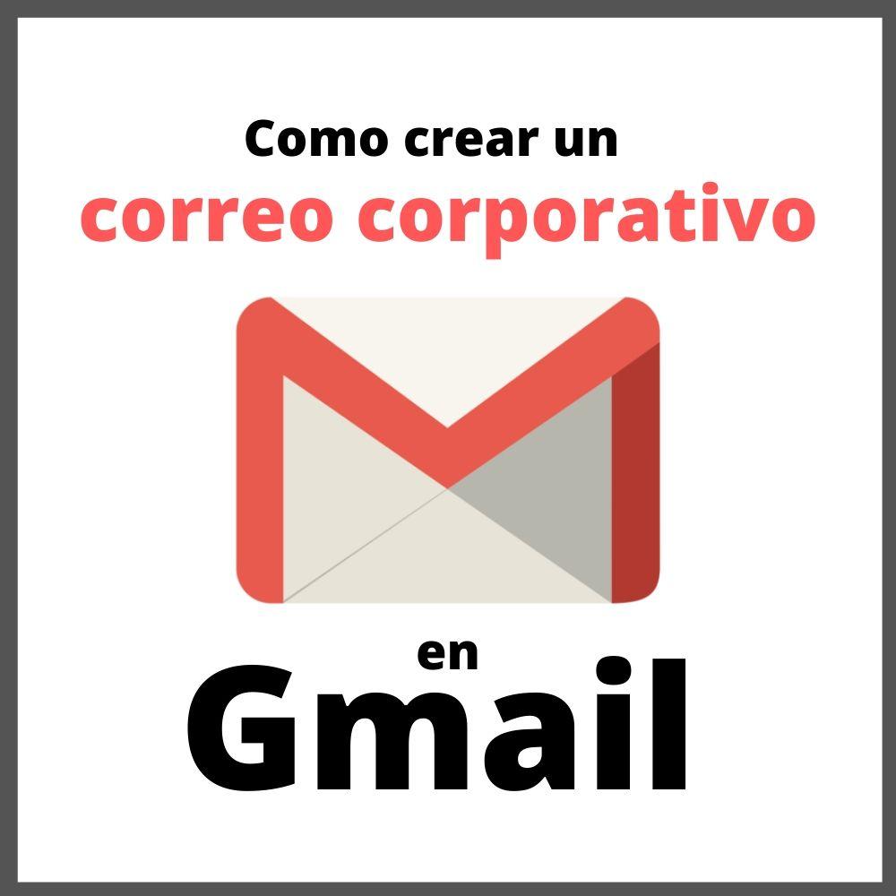 Como crear un correo corporativo en Gmail